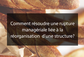Enrayer une rupture managériale pour maintenir la réorganisation de l'entreprise