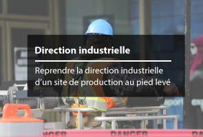 Reprendre la direction industrielle d'un site de production au pied levé