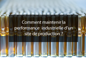 Maintenir la performance industrielle du Groupe