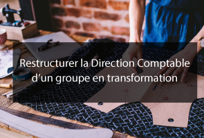 Restructurer la Direction Comptable d'un groupe en transformation